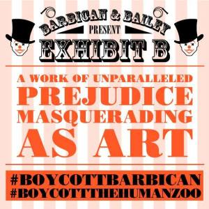 Publicity poster for the campaign to boycott the Barbican and Brett Bailey's 'Exhibit B-Human Zoo' installation at the Vaults in London (23-27 Sept. 2014). Source: http://boycotthumanzoouk.com/